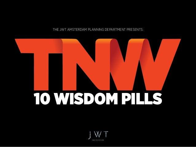 THE JWT AMSTERDAM PLANNING DEPARTMENT PRESENTS: 10 WISDOM PILLS
