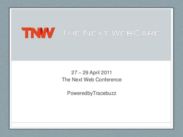27 – 29 April 2011<br />The Next Web Conference<br />PoweredbyTracebuzz<br />