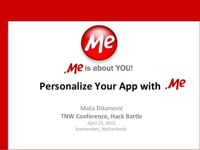 Personalize Your App withMaša ĐikanovićTNW Conference, Hack BattleApril 25, 2012Amsterdam, Netherlands