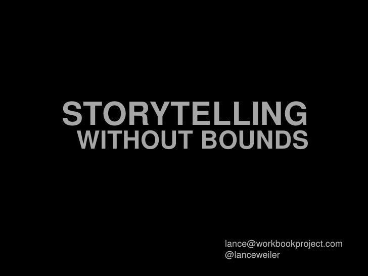 STORYTELLING<br />WITHOUT BOUNDS<br />lance@workbookproject.com<br />@lanceweiler<br />