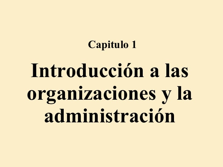 Introducción a las organizaciones y la administración Capitulo 1
