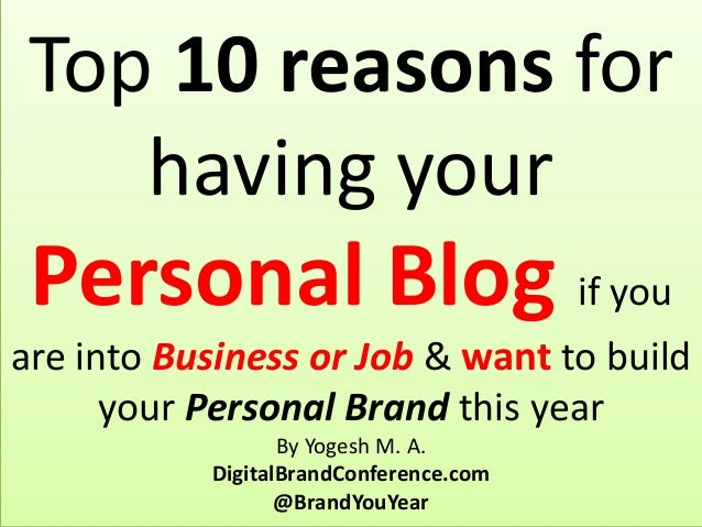 Top 10 reasons for having your Personal Blog if you are into Business or Job & want to build your Personal Brand this year...