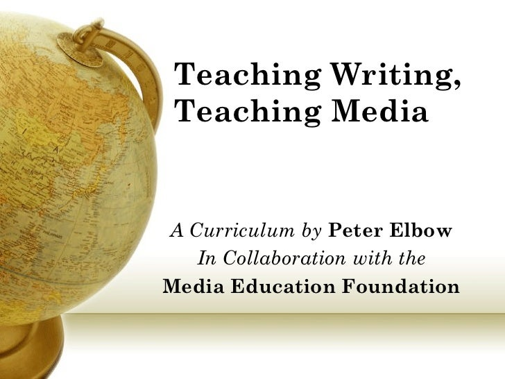 Teaching Writing, Teaching Media A Curriculum by  Peter Elbow In Collaboration with the Media Education Foundation