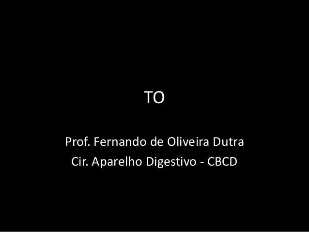 TO Prof. Fernando de Oliveira Dutra Cir. Aparelho Digestivo - CBCD