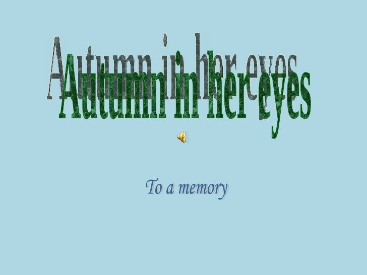 Autumn in her eyes To a memory