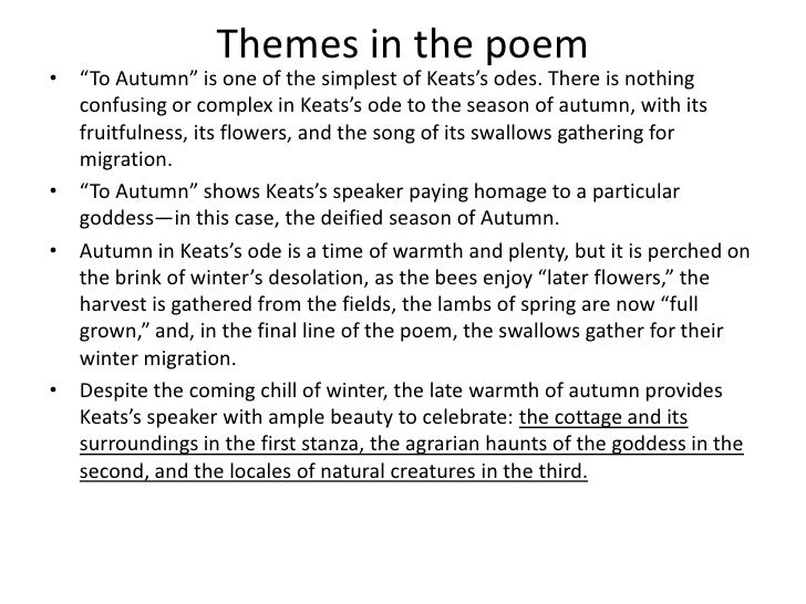 analysis of john keats to autumn Autumn analysis: john keats essaysautumn has to be the most overlooked season of the year there are plenty of literary pieces on the rejuvenating spring, the beauty of summer, and the seemingly dreary winter, but this is the first poem i have read about the splendor of autumn john keats fully.