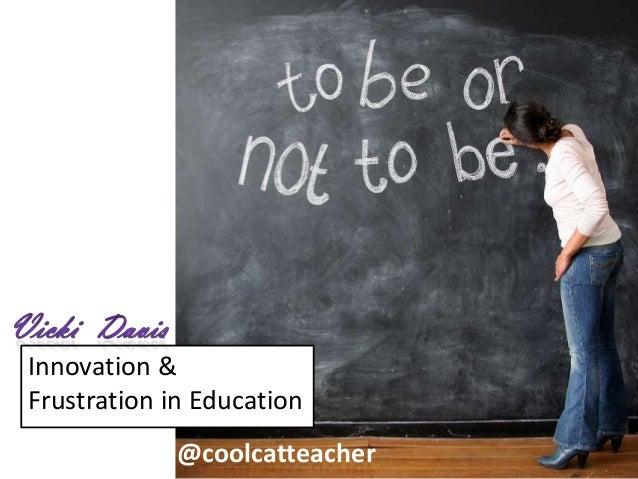 Innovation &Frustration in Education@coolcatteacher