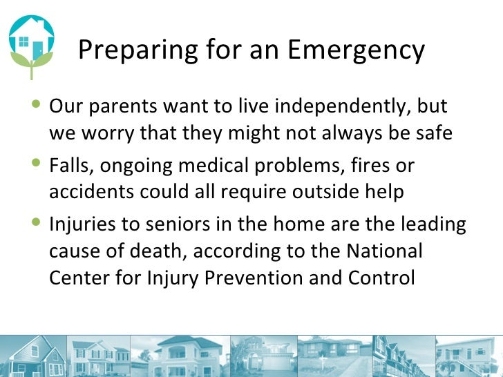 Preparing for an Emergency <ul><li>Our parents want to live independently, but we worry that they might not always be safe...