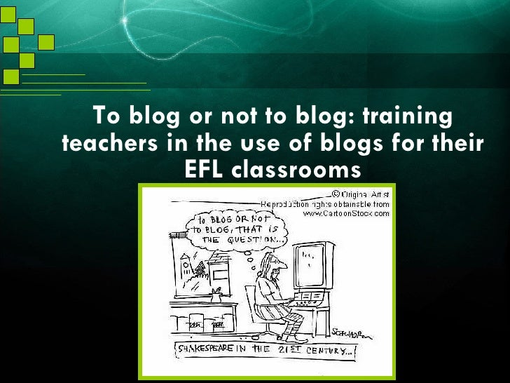 To blog or not to blog: training teachers in the use of blogs for their EFL classrooms