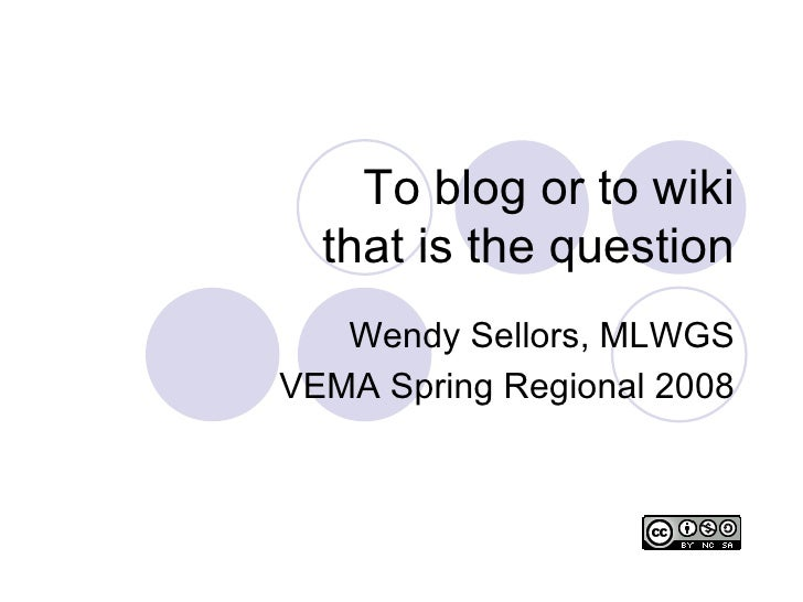 To blog or to wiki that is the question Wendy Sellors, MLWGS VEMA Spring Regional 2008