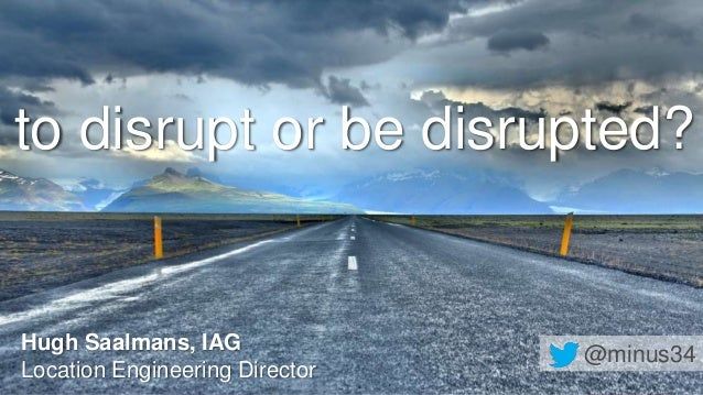 To Disrupt or be Disrupted
