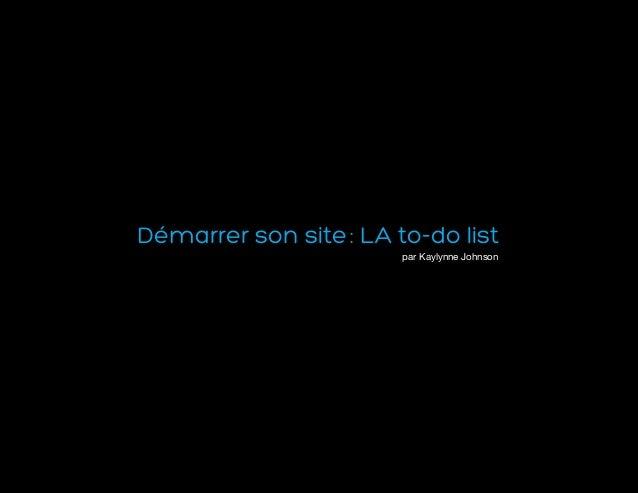 Démarrer son site: LA to-do list par Kaylynne Johnson