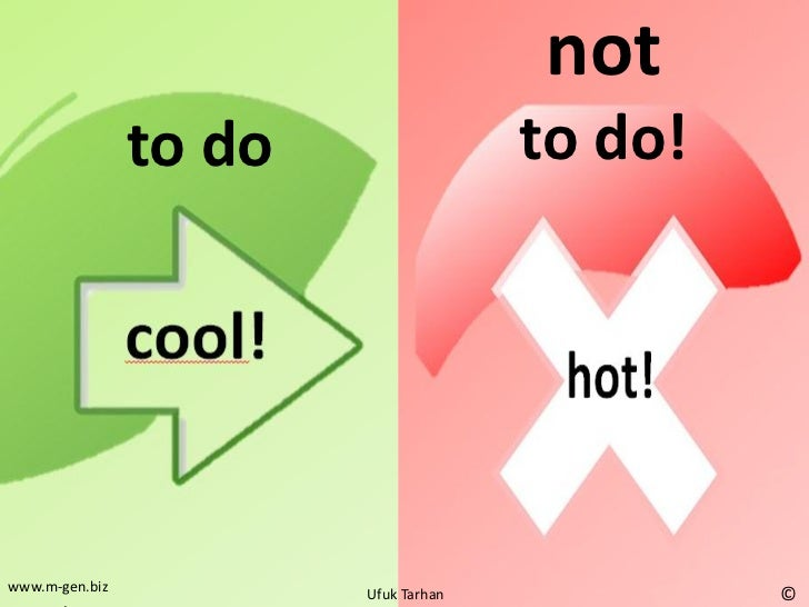 not                to do                 to do!www.m-gen.biz           Ufuk Tarhan            ©