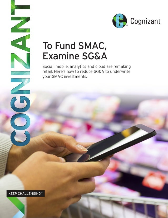 To Fund SMAC, Examine SG&A Social, mobile, analytics and cloud are remaking retail. Here's how to reduce SG&A to underwrit...