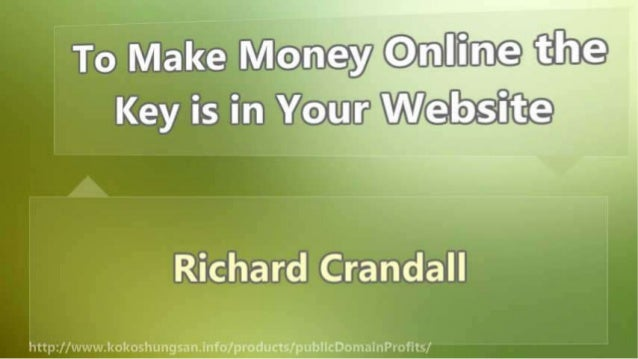 To Make Money Online the Key is in Your Website Slide 2