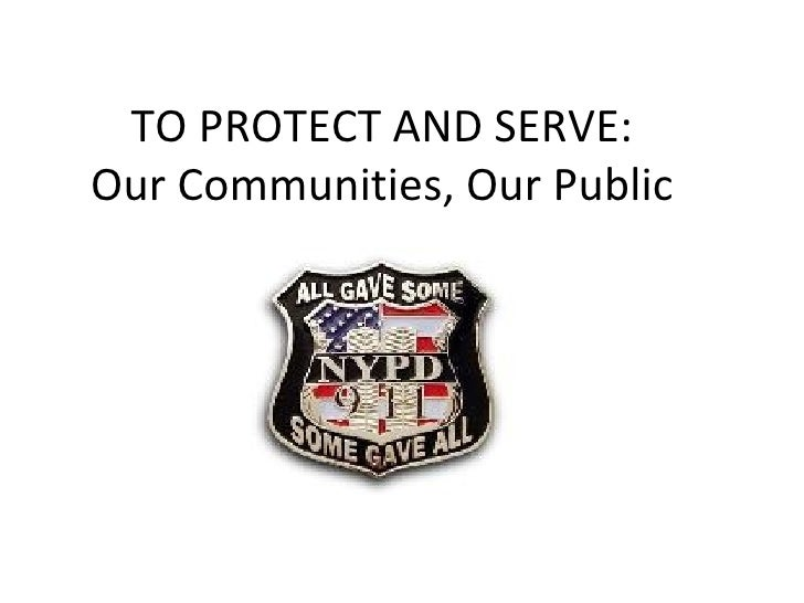 TO PROTECT AND SERVE: Our Communities, Our Public
