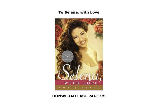 To Selena, with Love DONWLOAD LAST PAGE !!!! To Selena, with Love