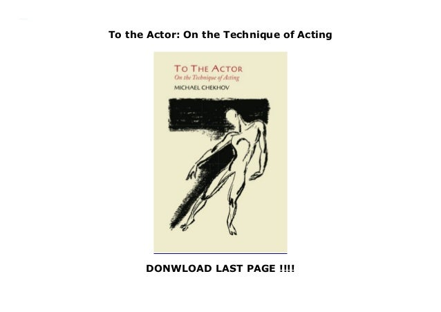 To the Actor: On the Technique of Acting DONWLOAD LAST PAGE !!!! To the Actor: On the Technique of Acting