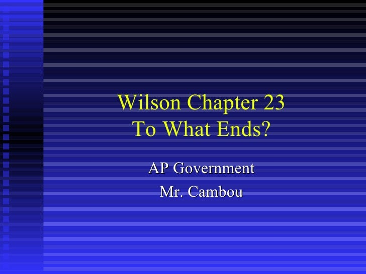 Wilson Chapter 23 To What Ends? AP Government Mr. Cambou