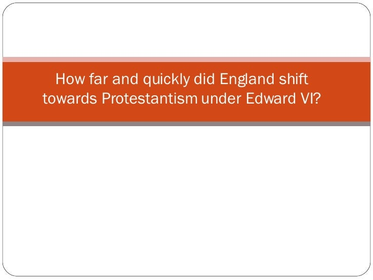 How far and quickly did England shift towards Protestantism under Edward VI ?