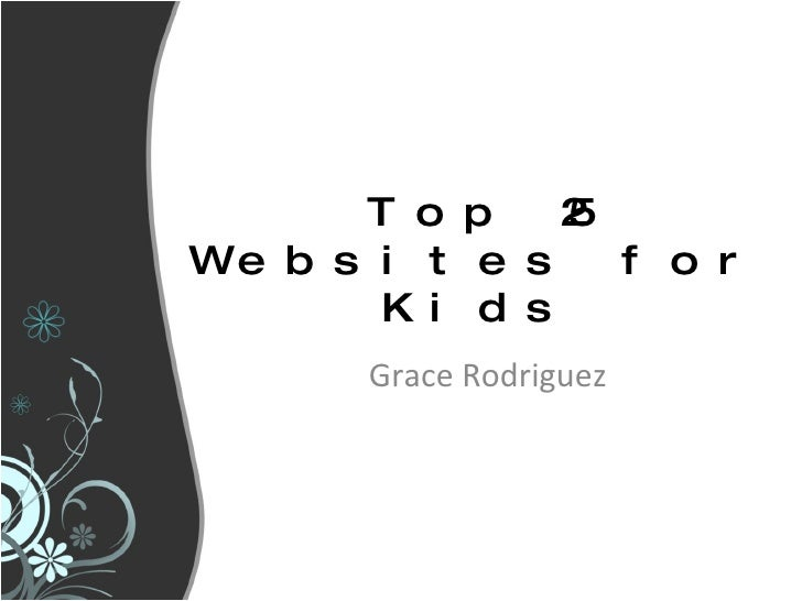 Top 25 Websites for Kids Grace Rodriguez