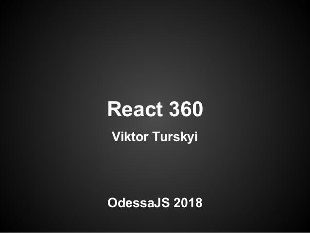 React 360 OdessaJS 2018 Viktor Turskyi