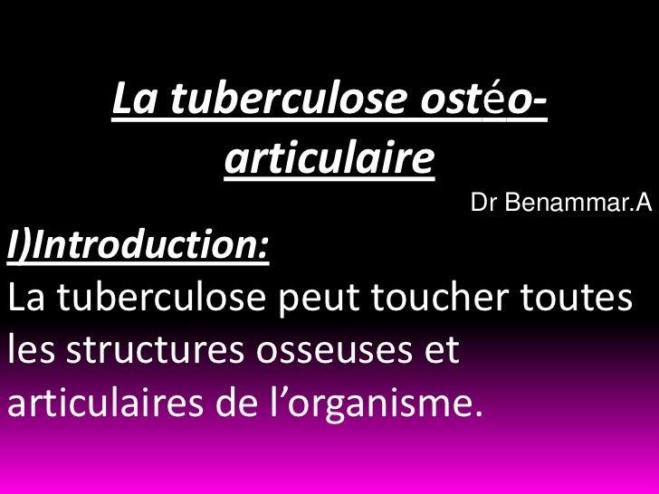 La tuberculose ostéo-          articulaire                         Dr Benammar.AI)Introduction:La tuberculose peut toucher...