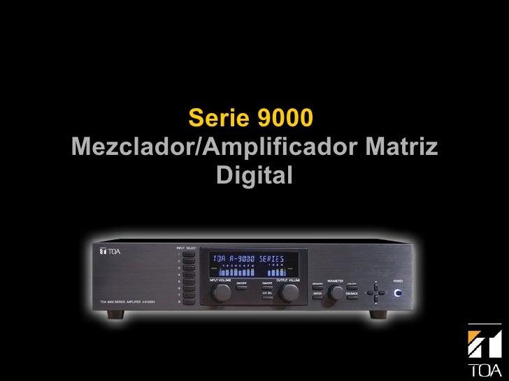Serie 9000  Mezclador/Amplificador Matriz Digital