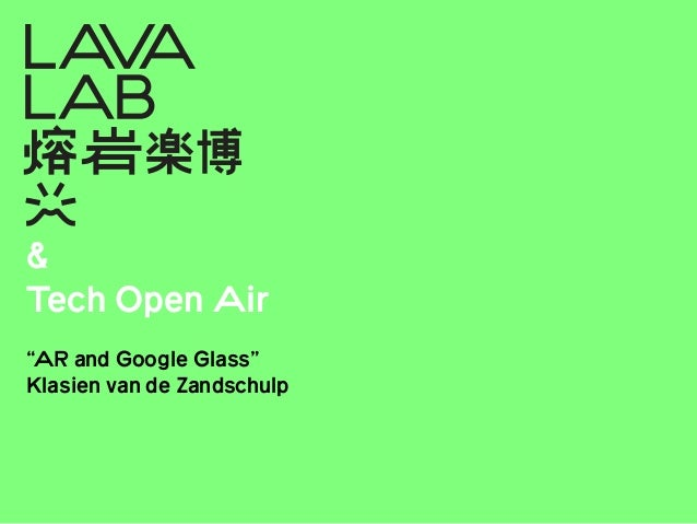 """& Tech Open Air ! """"AR and Google Glass"""" Klasien van de Zandschulp"""