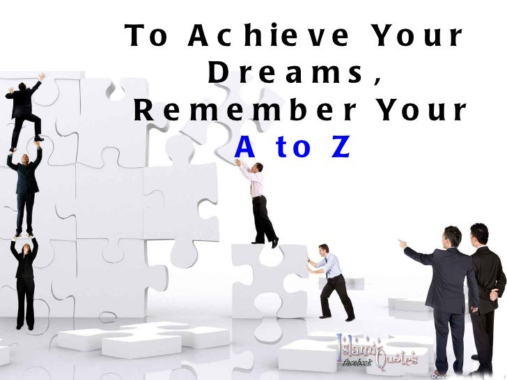 To Achieve Your Dreams, Remember Your A to Z<br />