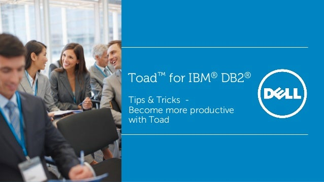 Toad™ for IBM® DB2® Tips & Tricks Become more productive with Toad