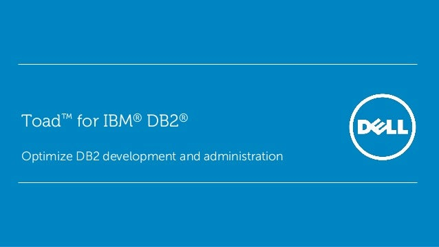 Toad™ for IBM® DB2® Optimize DB2 development and administration