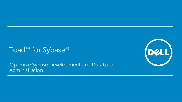 Toad™ for Sybase® Optimize Sybase Development and Database Administration