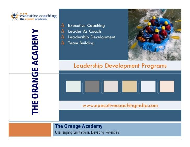 ∆    Executive Coaching                         ∆    Leader As CoachTHE ORANGE ACADEMY       ∆    Leadership Development  ...