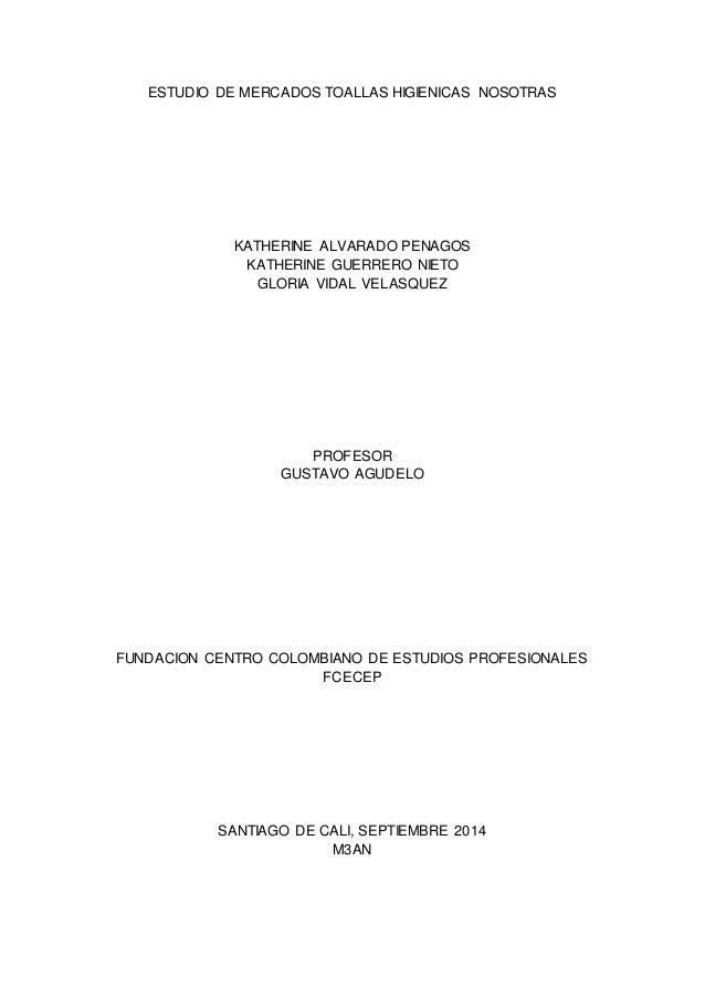 ESTUDIO DE MERCADOS TOALLAS HIGIENICAS NOSOTRAS  KATHERINE ALVARADO PENAGOS  KATHERINE GUERRERO NIETO  GLORIA VIDAL VELASQ...