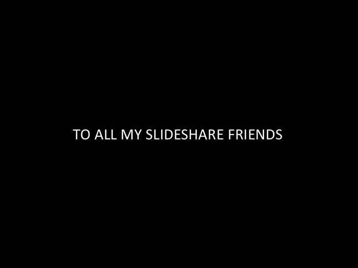 TO ALL MY SLIDESHARE FRIENDS<br />CV<br />