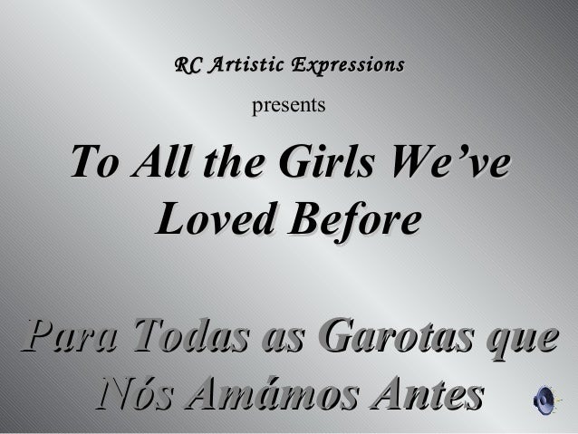 To All the Girls We'veTo All the Girls We've Loved BeforeLoved Before Para Todas as Garotas quePara Todas as Garotas que N...