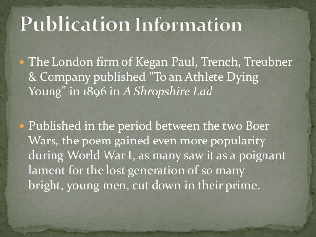 """ The London firm of Kegan Paul, Trench, Treubner & Company published """"To an Athlete Dying Young"""" in 1896 in A Shropshire ..."""