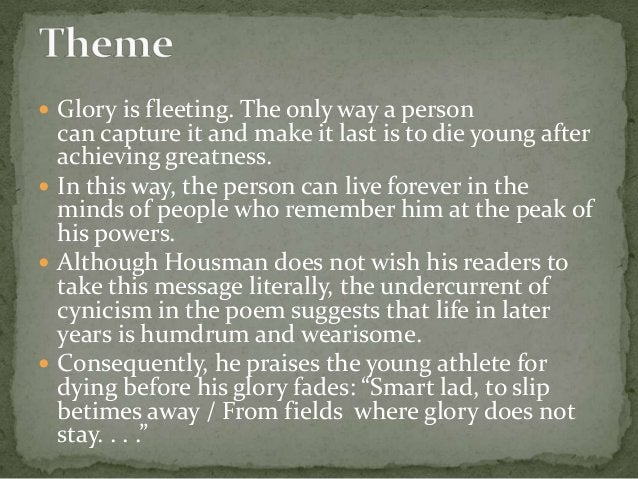  Glory is fleeting. The only way a person can capture it and make it last is to die young after achieving greatness.  In...