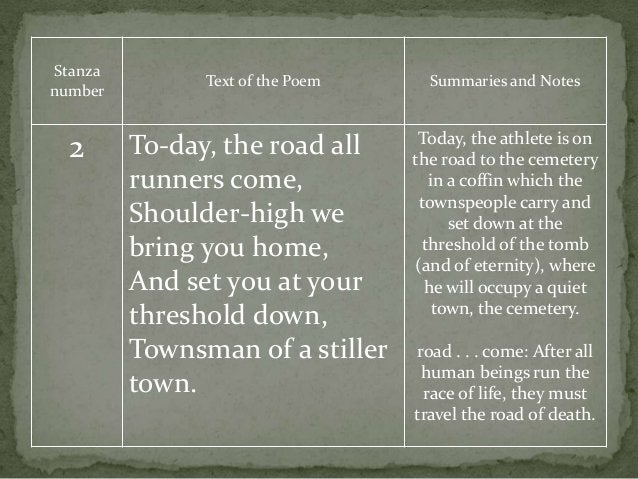 Stanza number Text of the Poem Summaries and Notes 2 To-day, the road all runners come, Shoulder-high we bring you home, A...