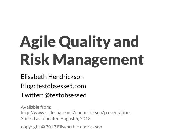 Agile Quality and Risk Management Elisabeth Hendrickson Blog: testobsessed.com Twitter: @testobsessed Slides Last updated ...