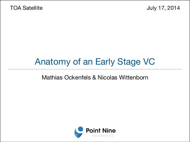 Anatomy of an Early Stage VC Mathias Ockenfels & Nicolas Wittenborn TOA Satellite 	 	 	 	 	 	 	 	 	 	 	 	 July 17, 2014