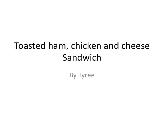 Toasted ham, chicken and cheese Sandwich By Tyree