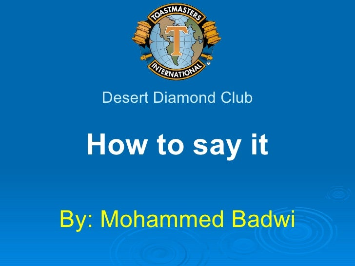 How to say it By: Mohammed Badwi Desert Diamond Club