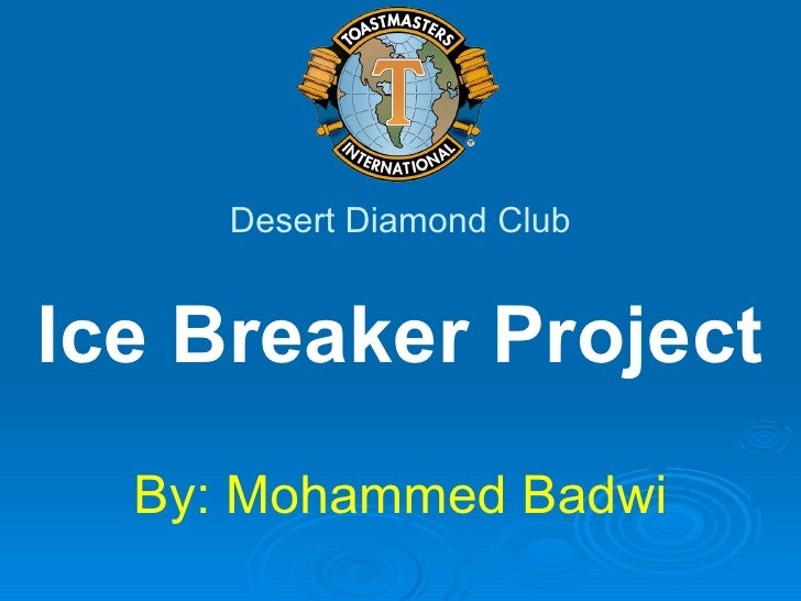 Ice Breaker Project By: Mohammed Badwi Desert Diamond Club