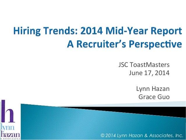 JSC ToastMasters June 17, 2014 Lynn Hazan Grace Guo © 2014 Lynn Hazan & Associates, Inc.