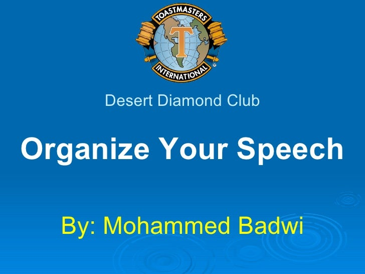 Organize Your Speech By: Mohammed Badwi Desert Diamond Club