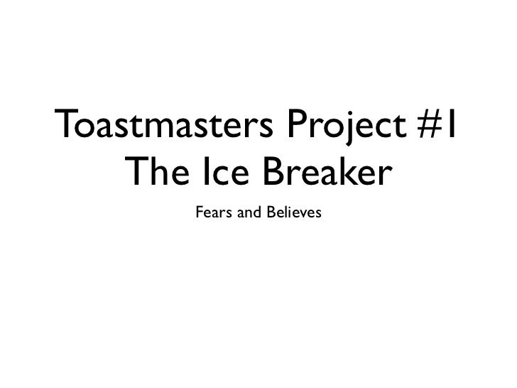 Toastmasters Project #1    The Ice Breaker       Fears and Believes