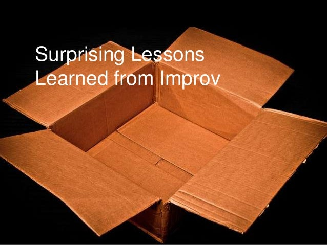Surprising LessonsLearned from Improv