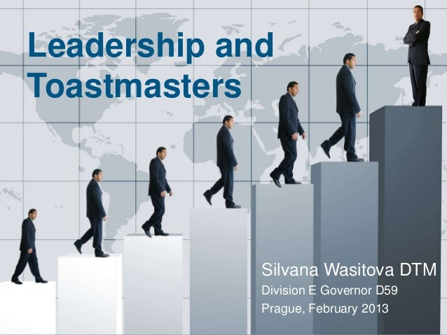 Leadership and   Toastmasters                       Silvana Wasitova DTM                       Division E Governor D59    ...